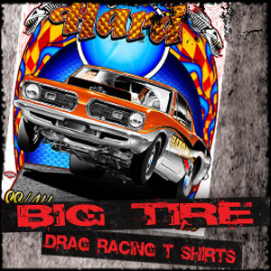 Big Tire Drag Racing T Shirt Designs, Heavy Street, NMCA, NMRA and Pro Street
